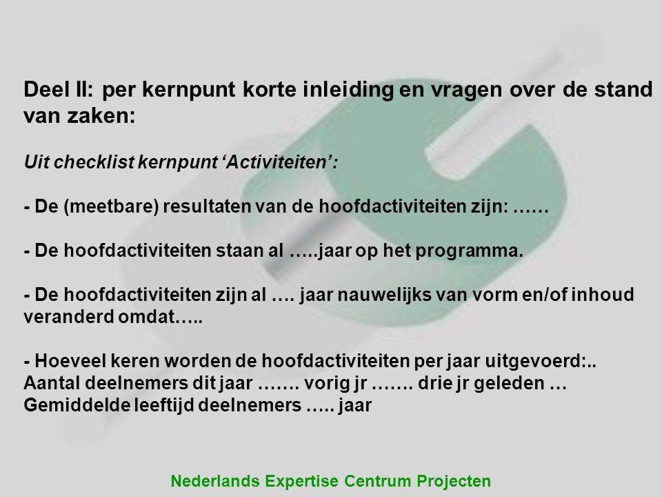Nederlands Expertise Centrum Projecten Deel II: per kernpunt korte inleiding en vragen over de stand van zaken: Uit checklist kernpunt 'Activiteiten':