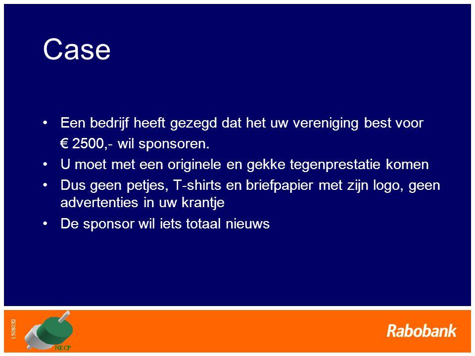 1508032 Case Een bedrijf heeft gezegd dat het uw vereniging best voor € 2500,- wil sponsoren.