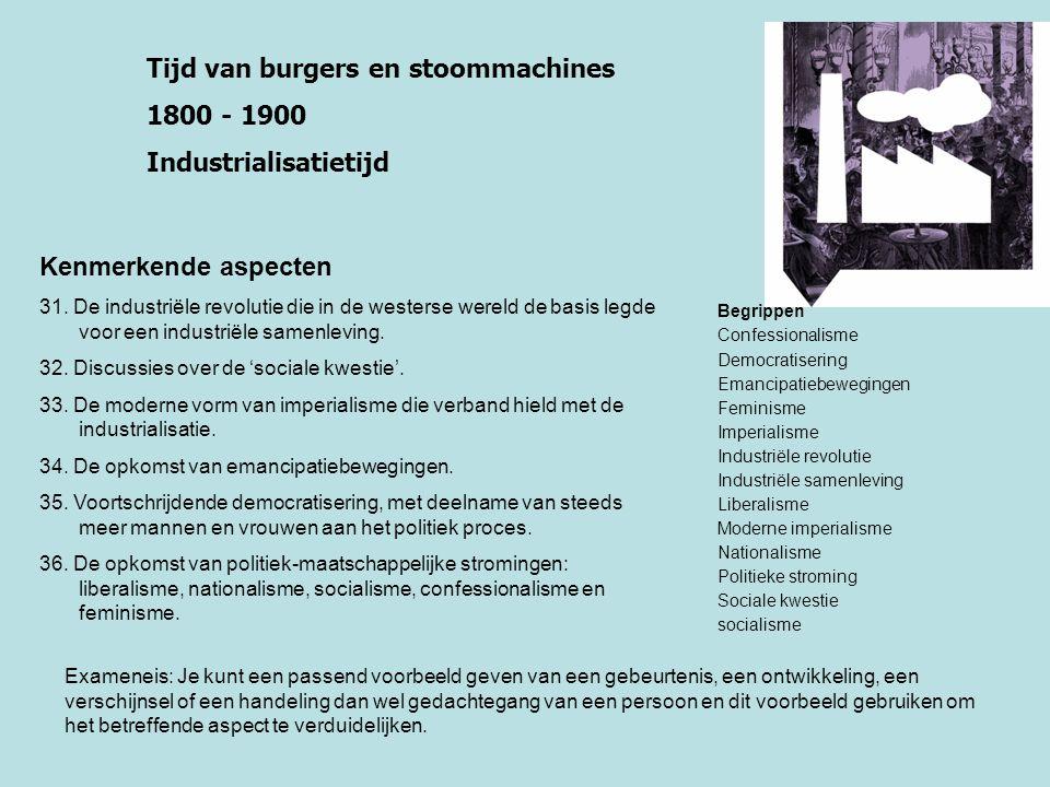 Tijd van burgers en stoommachines 1800 - 1900 Industrialisatietijd Kenmerkende aspecten 31. De industriële revolutie die in de westerse wereld de basi
