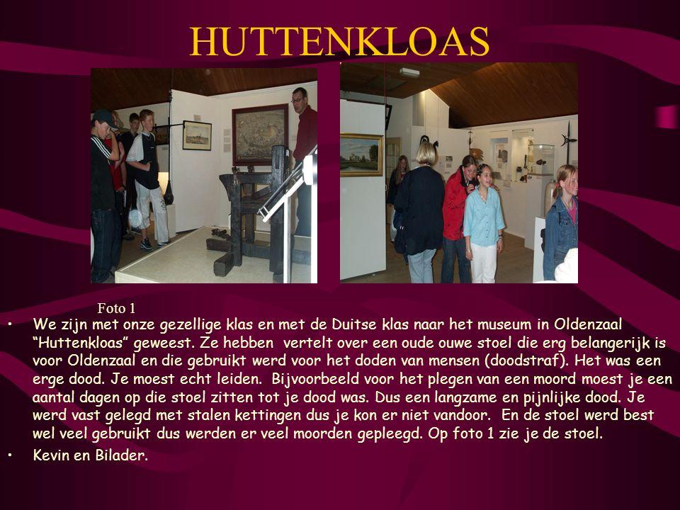 HUTTENKLOAS We zijn met onze gezellige klas en met de Duitse klas naar het museum in Oldenzaal Huttenkloas geweest.