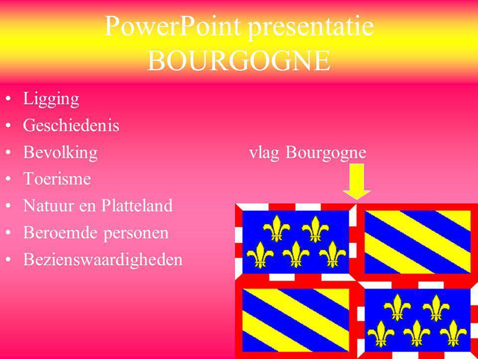 PowerPoint presentatie BOURGOGNE Ligging Geschiedenis Bevolking vlag Bourgogne Toerisme Natuur en Platteland Beroemde personen Bezienswaardigheden