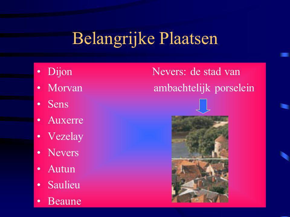 Belangrijke Plaatsen Dijon Nevers: de stad van Morvan ambachtelijk porselein Sens Auxerre Vezelay Nevers Autun Saulieu Beaune