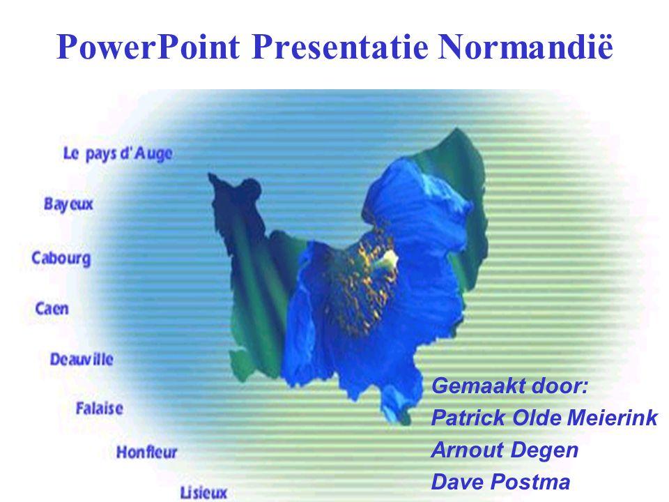 Gemaakt door: Patrick Olde Meierink Arnout Degen Dave Postma PowerPoint Presentatie Normandië