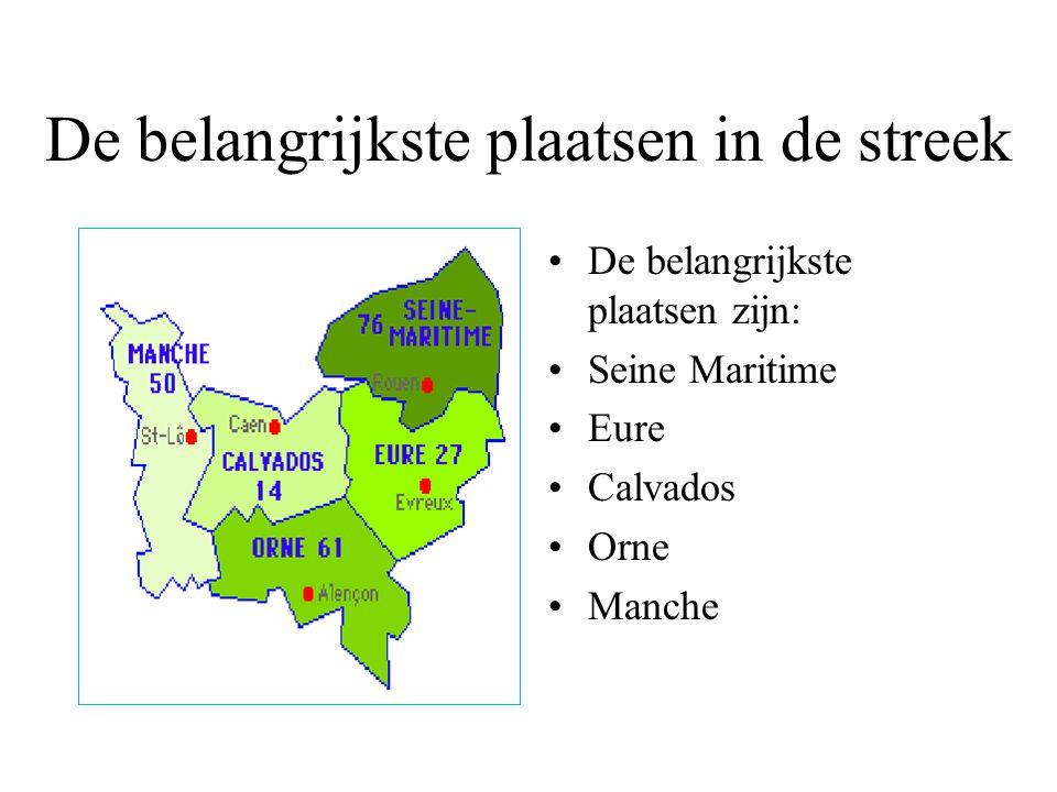 De belangrijkste plaatsen in de streek De belangrijkste plaatsen zijn: Seine Maritime Eure Calvados Orne Manche