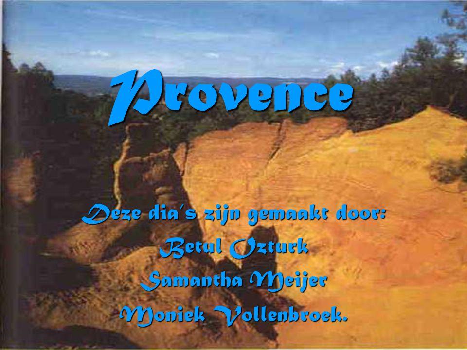Provence Deze dia's zijn gemaakt door: Betul Ozturk Samantha Meijer Moniek Vollenbroek.