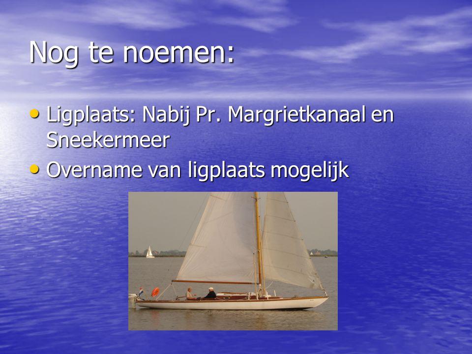 Nog te noemen: Ligplaats: Nabij Pr.Margrietkanaal en Sneekermeer Ligplaats: Nabij Pr.