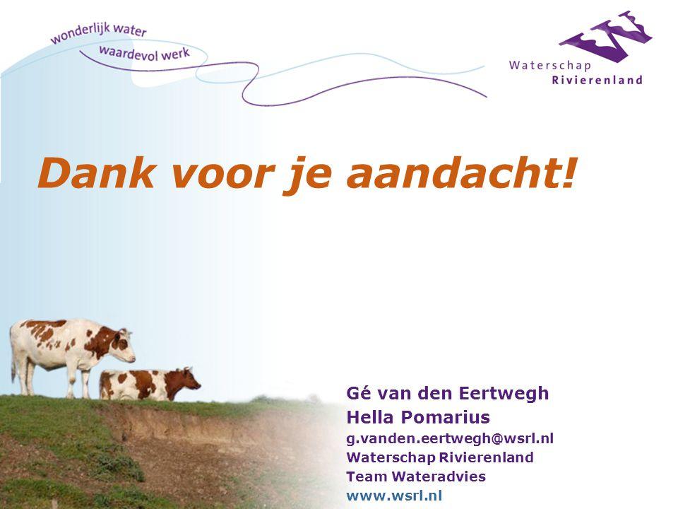 Dank voor je aandacht! Gé van den Eertwegh Hella Pomarius g.vanden.eertwegh@wsrl.nl Waterschap Rivierenland Team Wateradvies www.wsrl.nl
