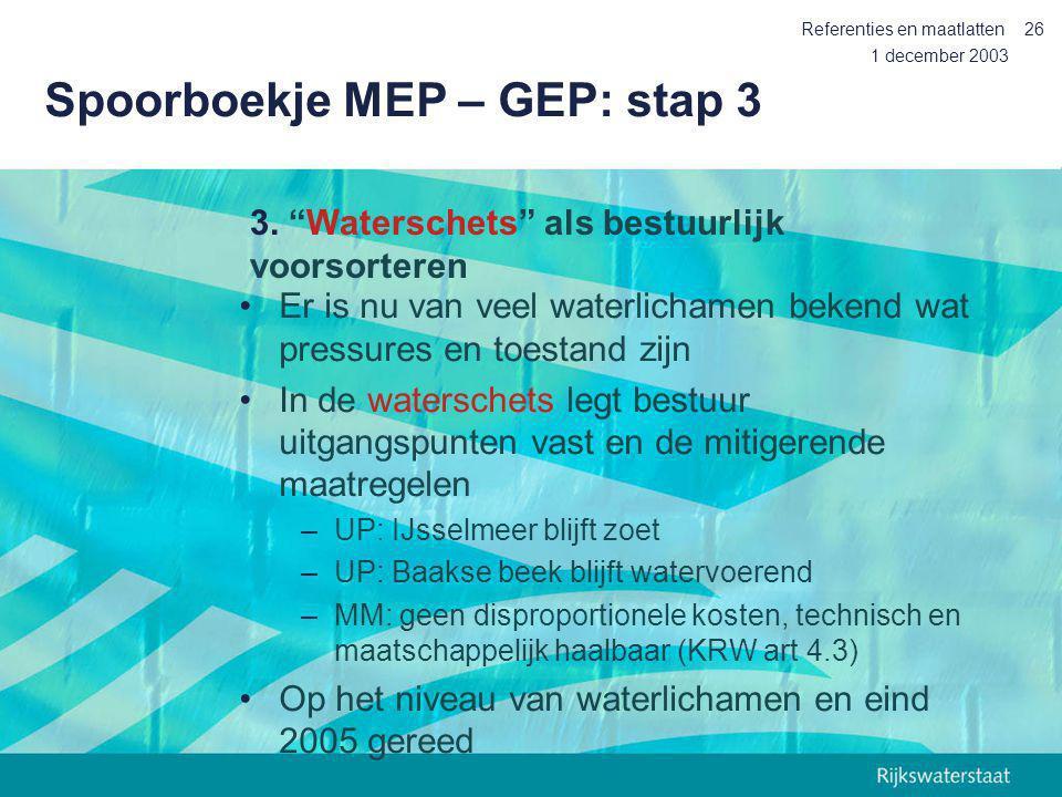 1 december 2003 Referenties en maatlatten26 Spoorboekje MEP – GEP: stap 3 Er is nu van veel waterlichamen bekend wat pressures en toestand zijn In de