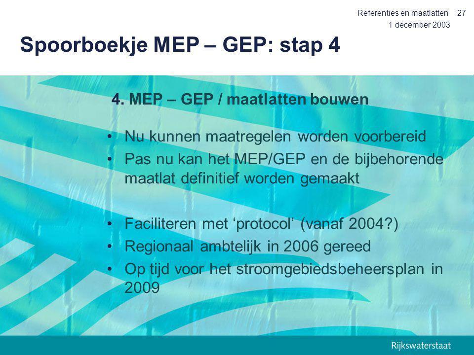 1 december 2003 Referenties en maatlatten27 Spoorboekje MEP – GEP: stap 4 Nu kunnen maatregelen worden voorbereid Pas nu kan het MEP/GEP en de bijbeho