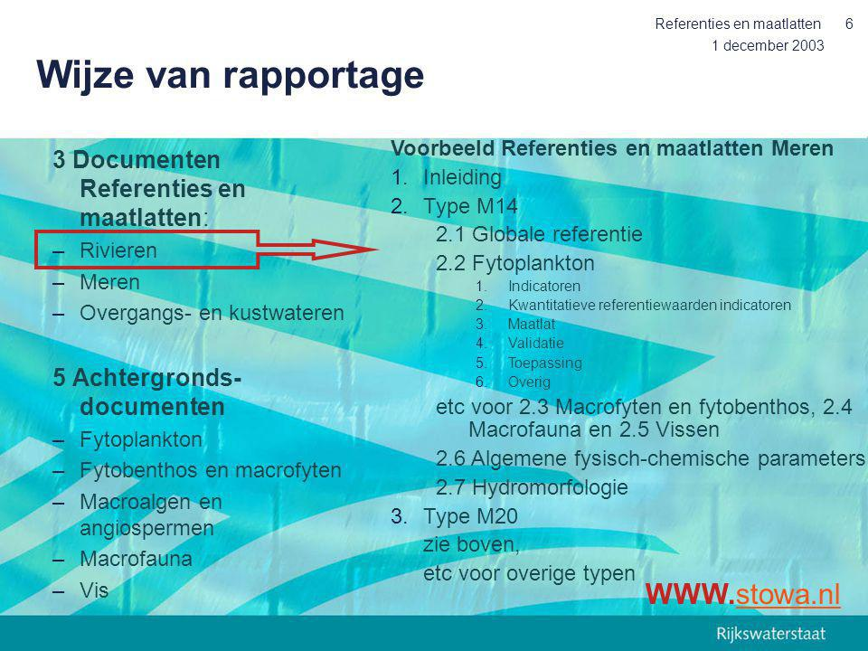 1 december 2003 Referenties en maatlatten6 Wijze van rapportage 3 Documenten Referenties en maatlatten: –Rivieren –Meren –Overgangs- en kustwateren 5