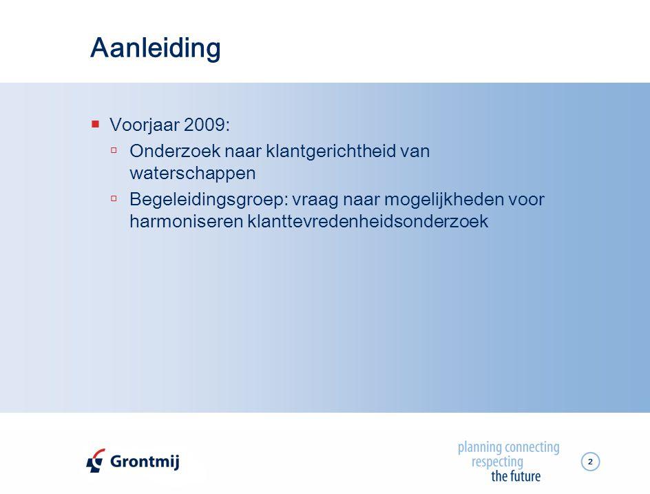 2 Aanleiding  Voorjaar 2009:  Onderzoek naar klantgerichtheid van waterschappen  Begeleidingsgroep: vraag naar mogelijkheden voor harmoniseren klanttevredenheidsonderzoek