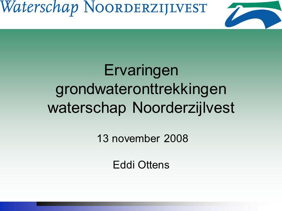 Ervaringen grondwateronttrekkingen waterschap Noorderzijlvest 13 november 2008 Eddi Ottens