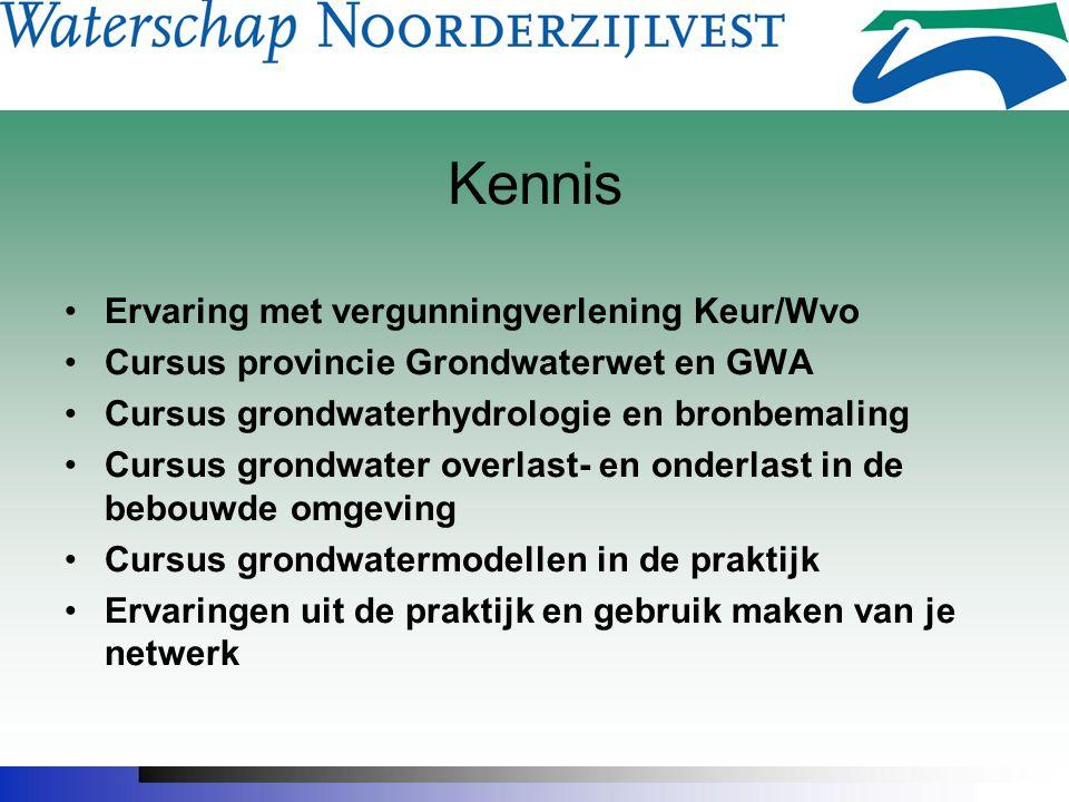 Kennis Ervaring met vergunningverlening Keur/Wvo Cursus provincie Grondwaterwet en GWA Cursus grondwaterhydrologie en bronbemaling Cursus grondwater o