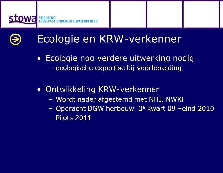Ecologie en KRW-verkenner Ecologie nog verdere uitwerking nodig –ecologische expertise bij voorbereiding Ontwikkeling KRW-verkenner –Wordt nader afges