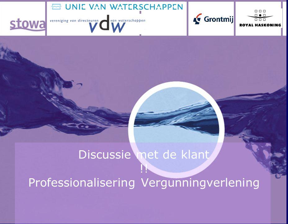 Discussie met de klant !! Professionalisering Vergunningverlening