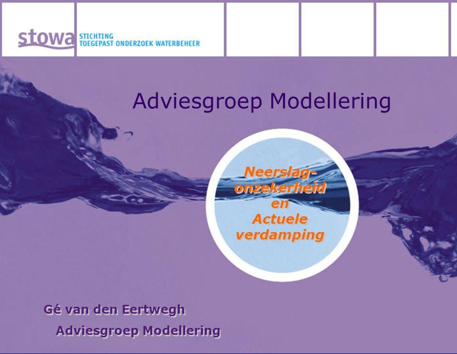 Adviesgroep Modellering Neerslag- onzekerheid en Actuele verdamping Neerslag- onzekerheid en Actuele verdamping Gé van den Eertwegh Adviesgroep Modellering Gé van den Eertwegh Adviesgroep Modellering
