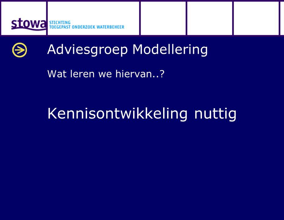 Adviesgroep Modellering Wat leren we hiervan..? Kennisontwikkeling nuttig
