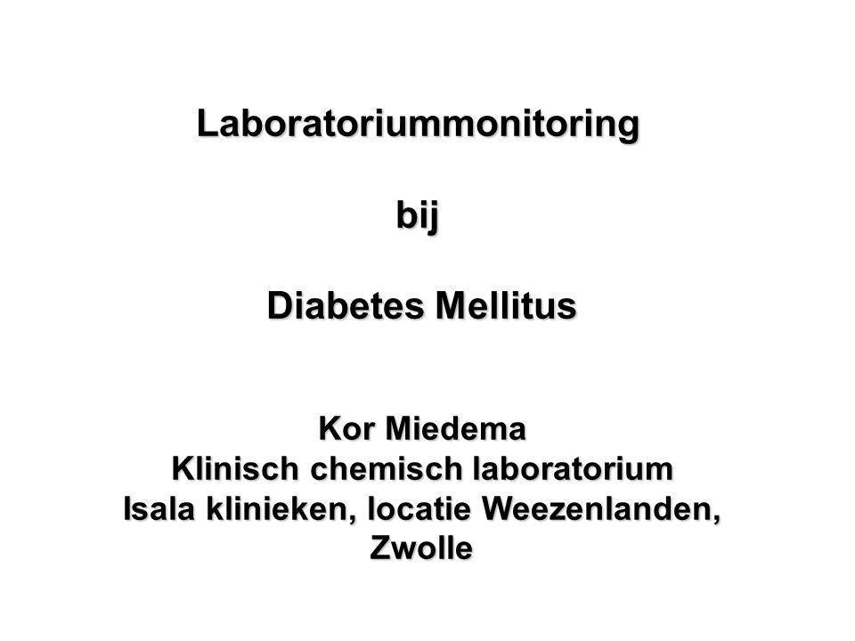 Laboratoriummonitoring bij Diabetes Mellitus Kor Miedema Klinisch chemisch laboratorium Isala klinieken, locatie Weezenlanden, Zwolle