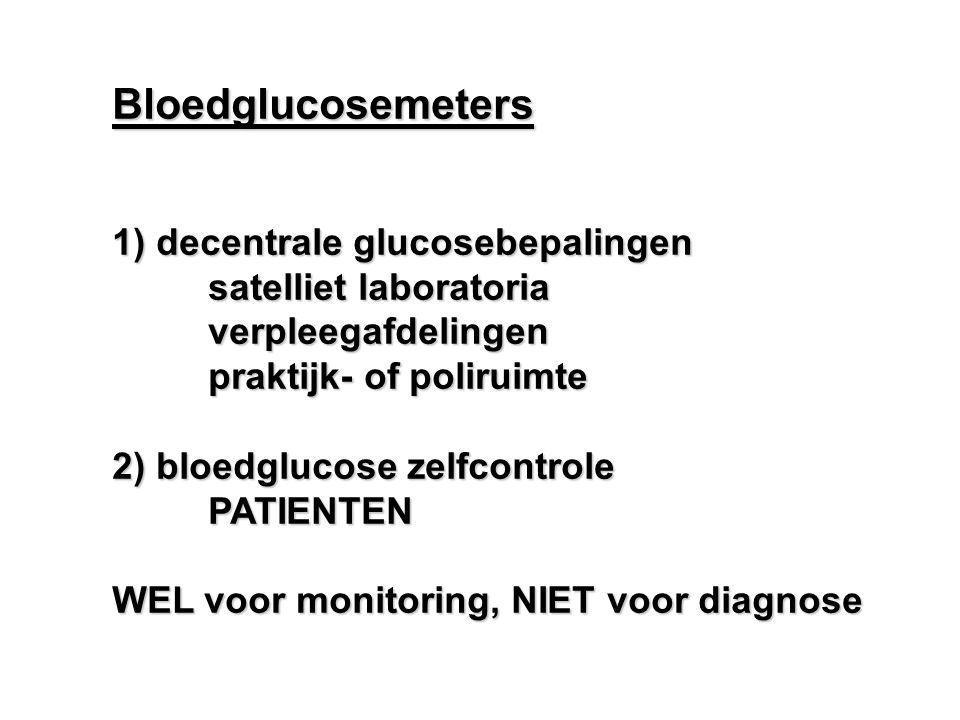Bloedglucosemeters 1) decentrale glucosebepalingen satelliet laboratoria verpleegafdelingen praktijk- of poliruimte 2) bloedglucose zelfcontrole PATIE