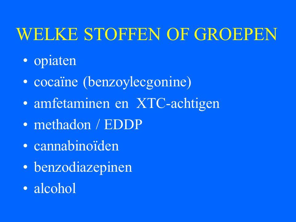 WELKE STOFFEN OF GROEPEN opiaten cocaïne (benzoylecgonine) amfetaminen en XTC-achtigen methadon / EDDP cannabinoïden benzodiazepinen alcohol