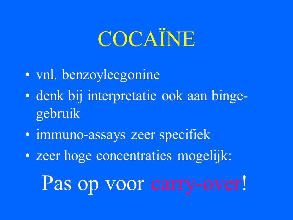 COCAÏNE vnl. benzoylecgonine denk bij interpretatie ook aan binge- gebruik immuno-assays zeer specifiek zeer hoge concentraties mogelijk: Pas op voor