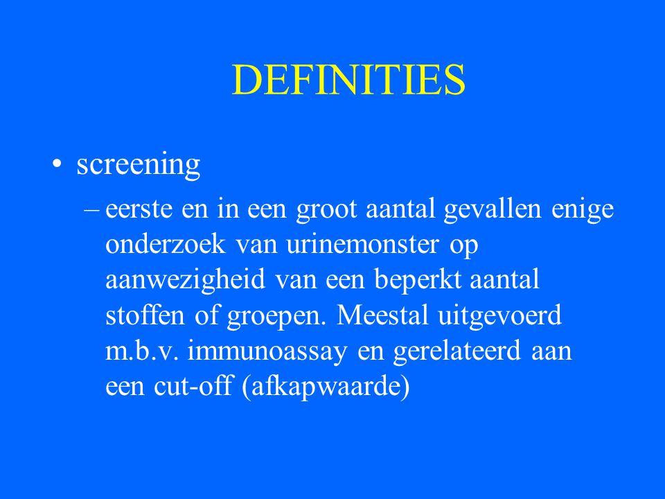 DEFINITIES screening –eerste en in een groot aantal gevallen enige onderzoek van urinemonster op aanwezigheid van een beperkt aantal stoffen of groepe