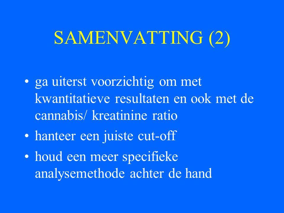 SAMENVATTING (2) ga uiterst voorzichtig om met kwantitatieve resultaten en ook met de cannabis/ kreatinine ratio hanteer een juiste cut-off houd een m