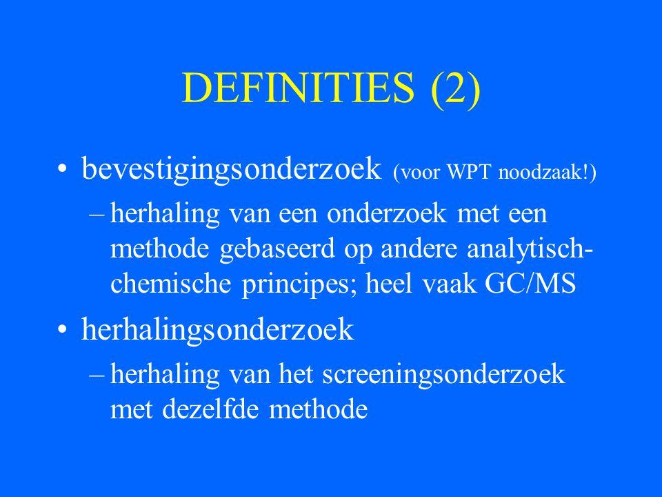 DEFINITIES (2) bevestigingsonderzoek (voor WPT noodzaak!) –herhaling van een onderzoek met een methode gebaseerd op andere analytisch- chemische princ