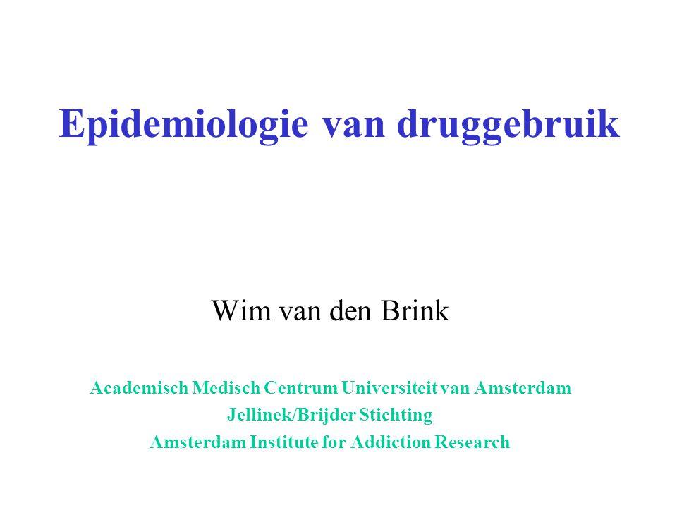 Epidemiologie van druggebruik Wim van den Brink Academisch Medisch Centrum Universiteit van Amsterdam Jellinek/Brijder Stichting Amsterdam Institute f