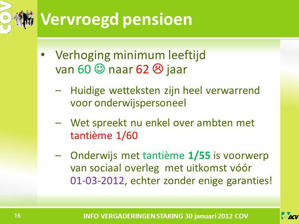 Klik om de stijl te bewerken INFO VERGADERINGEN STAKING 30 januari 2012 COV Verhoging minimum leeftijd van 60 naar 62  jaar –Huidige wetteksten zijn