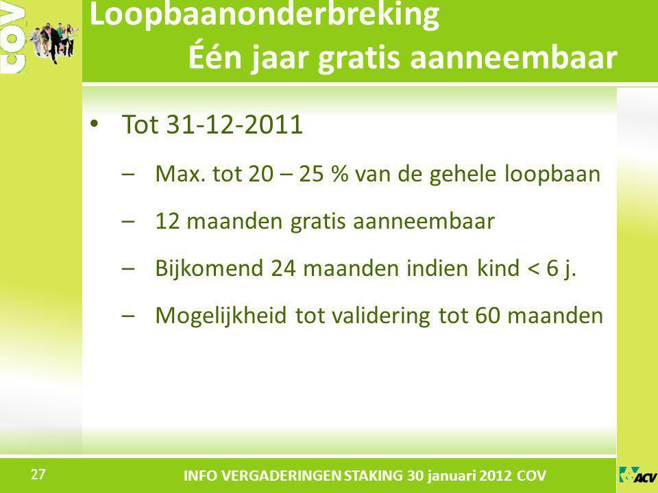 Klik om de stijl te bewerken INFO VERGADERINGEN STAKING 30 januari 2012 COV Tot 31-12-2011 –Max. tot 20 – 25 % van de gehele loopbaan –12 maanden grat