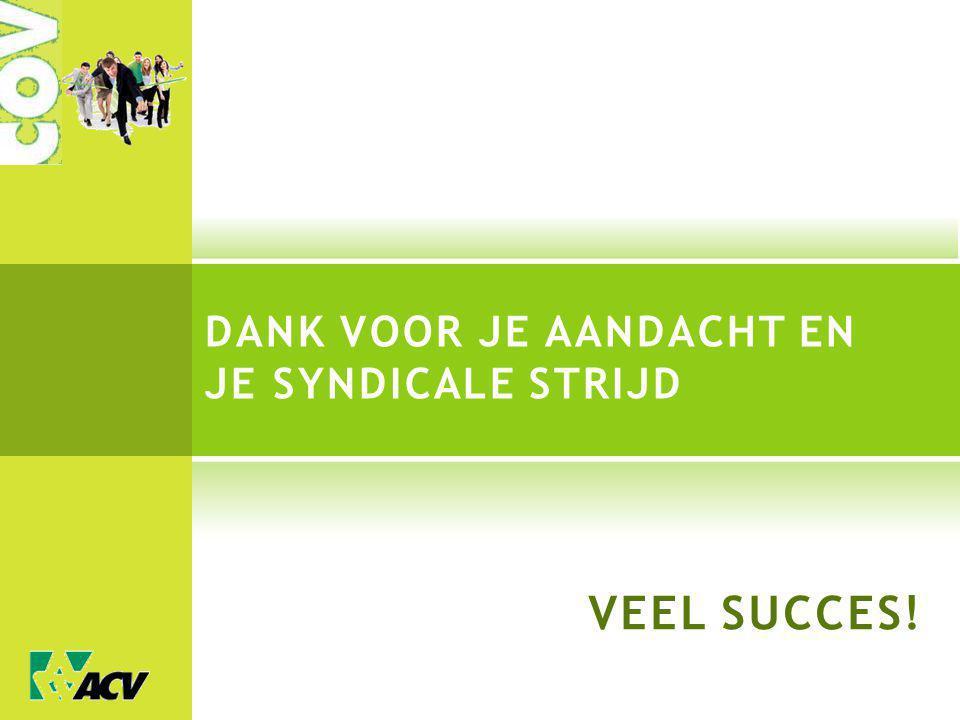 DANK VOOR JE AANDACHT EN JE SYNDICALE STRIJD VEEL SUCCES!