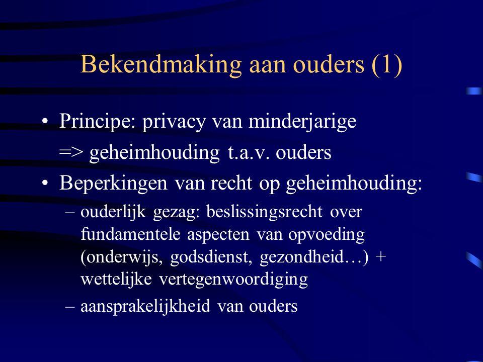 Bekendmaking aan ouders (1) Principe: privacy van minderjarige => geheimhouding t.a.v.