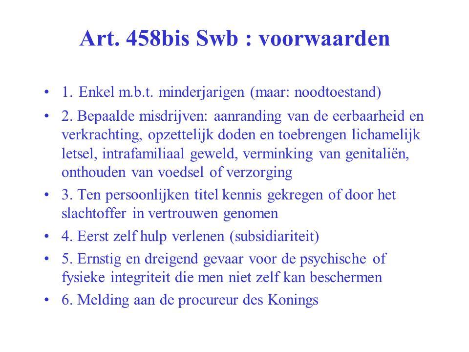 Art. 458bis Swb : voorwaarden 1. Enkel m.b.t. minderjarigen (maar: noodtoestand) 2. Bepaalde misdrijven: aanranding van de eerbaarheid en verkrachting