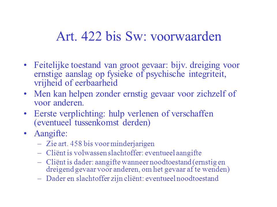 Art. 422 bis Sw: voorwaarden Feitelijke toestand van groot gevaar: bijv. dreiging voor ernstige aanslag op fysieke of psychische integriteit, vrijheid