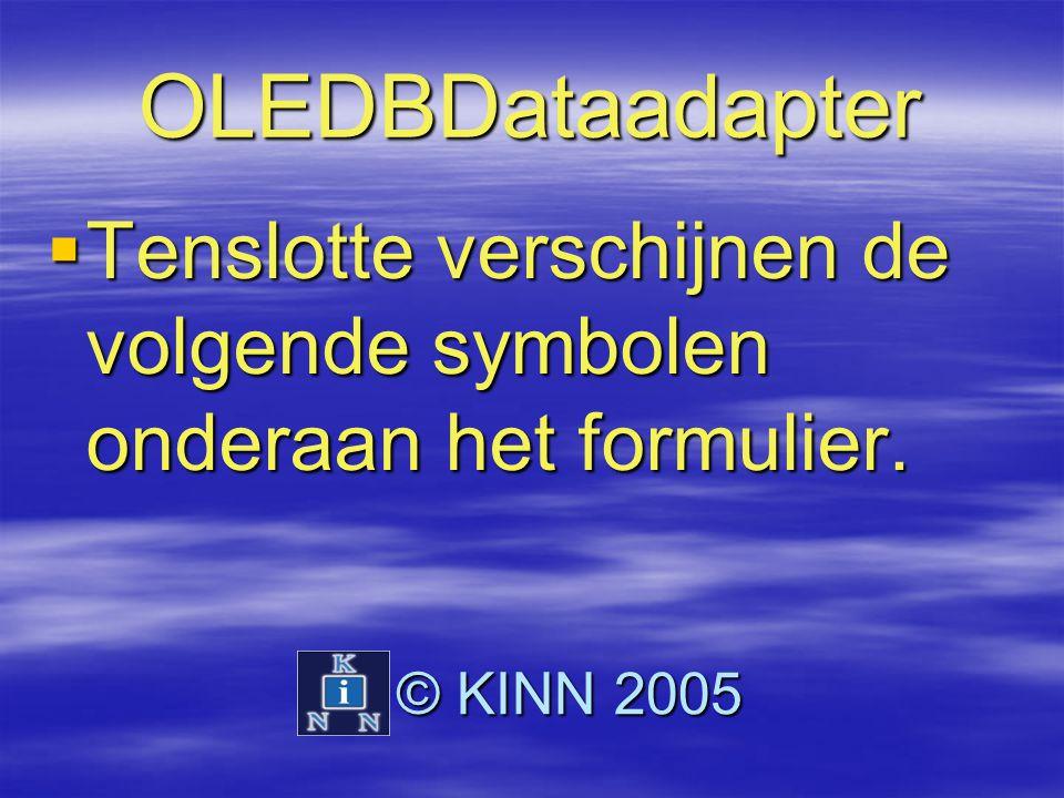 OLEDBDataadapter  Tenslotte verschijnen de volgende symbolen onderaan het formulier. © KINN 2005