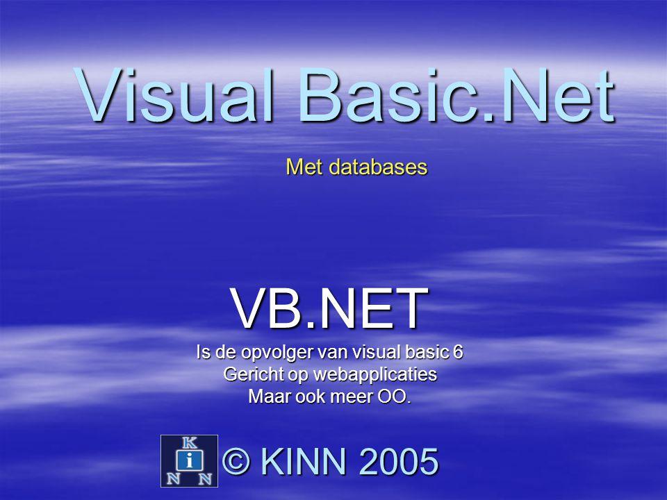 Visual Basic.Net VB.NET Is de opvolger van visual basic 6 Gericht op webapplicaties Maar ook meer OO. Met databases © KINN 2005