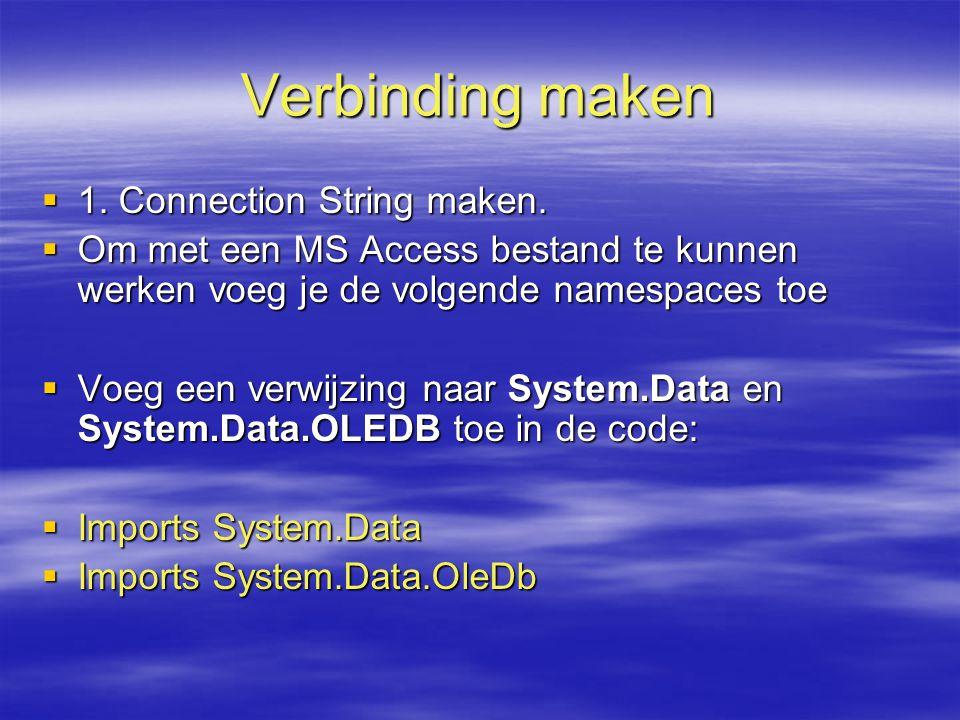 Verbinding maken  1. Connection String maken.  Om met een MS Access bestand te kunnen werken voeg je de volgende namespaces toe  Voeg een verwijzin