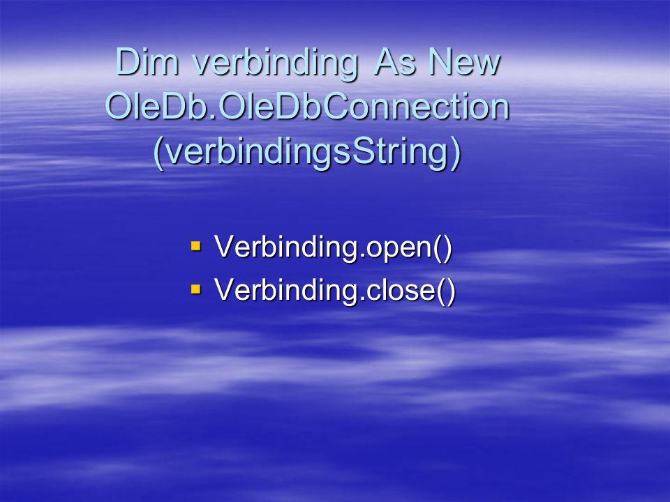 Dim verbinding As New OleDb.OleDbConnection (verbindingsString)  Verbinding.open()  Verbinding.close()