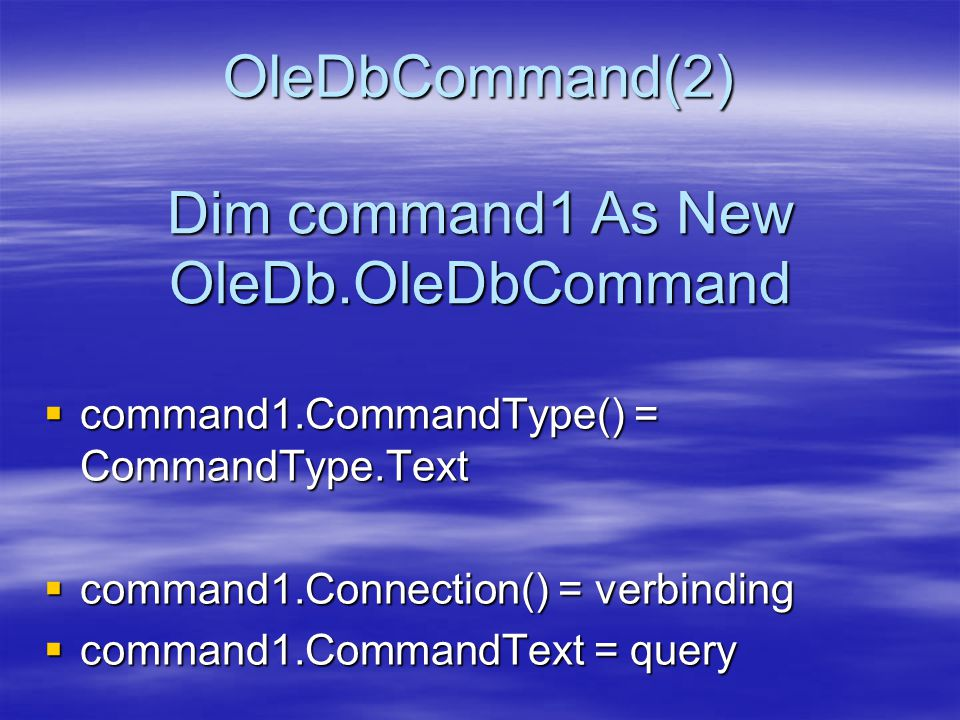  command1.CommandType() = CommandType.Text  command1.Connection() = verbinding  command1.CommandText = query OleDbCommand(2) Dim command1 As New Ol