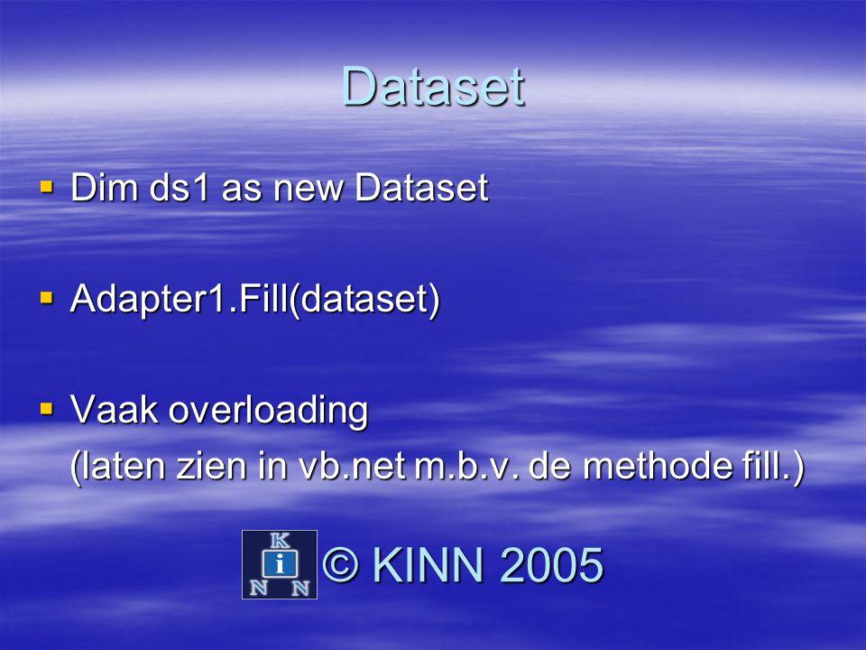 Dataset  Dim ds1 as new Dataset  Adapter1.Fill(dataset)  Vaak overloading (laten zien in vb.net m.b.v. de methode fill.) (laten zien in vb.net m.b.