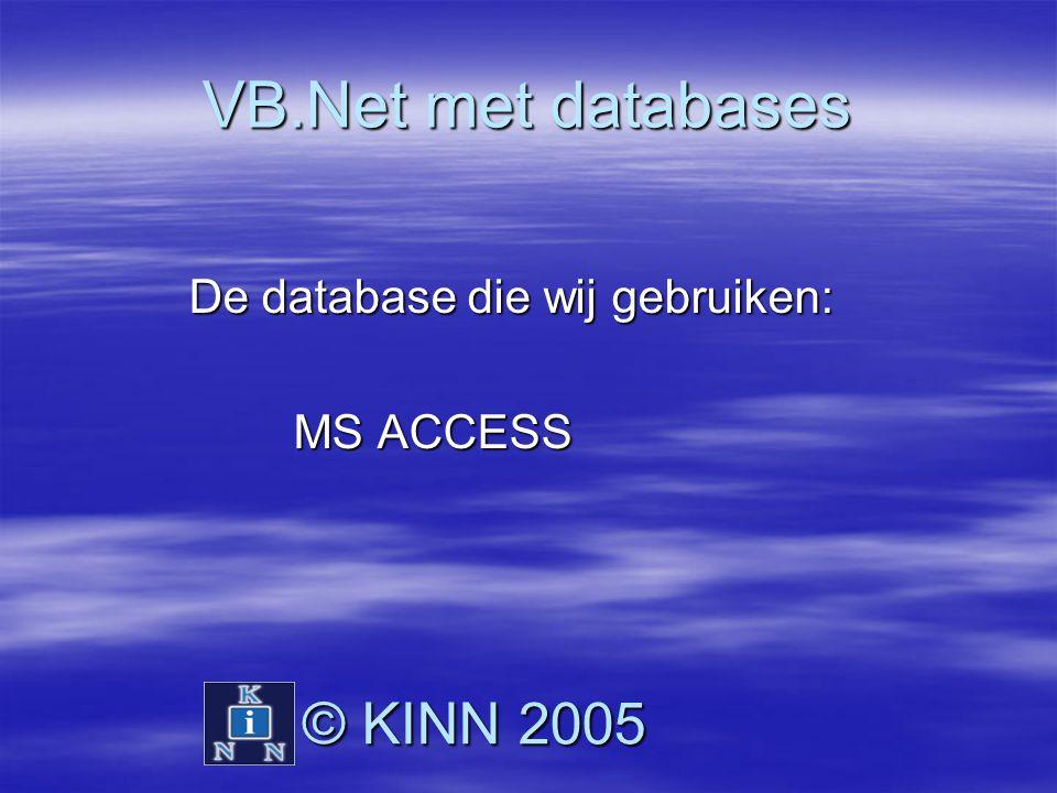 VB.Net met databases De database die wij gebruiken: De database die wij gebruiken: MS ACCESS MS ACCESS © KINN 2005