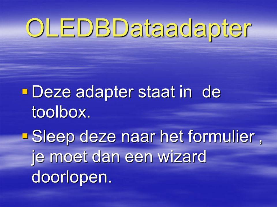 OLEDBDataadapter  Deze adapter staat in de toolbox.  Sleep deze naar het formulier, je moet dan een wizard doorlopen.