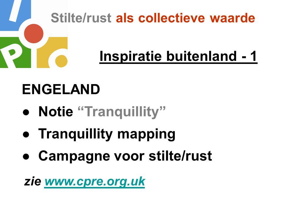 """Stilte/rust als collectieve waarde Inspiratie buitenland - 1 ● Notie """"Tranquillity"""" ● Tranquillity mapping ENGELAND ● Campagne voor stilte/rust zie ww"""