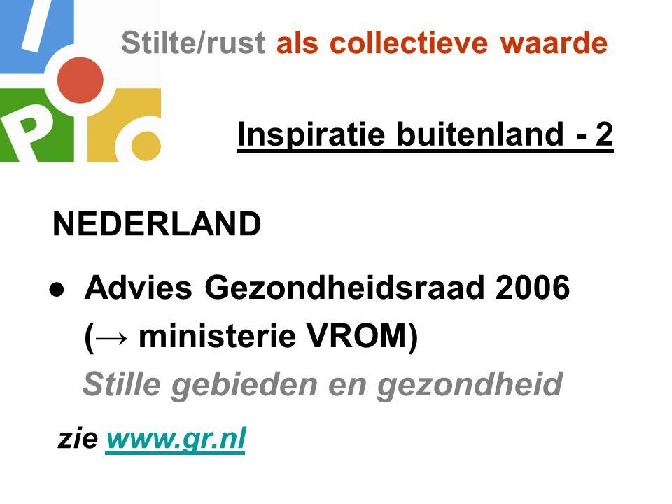 Stilte/rust als collectieve waarde Inspiratie buitenland - 2 ● Advies Gezondheidsraad 2006 (→ ministerie VROM) Stille gebieden en gezondheid NEDERLAND