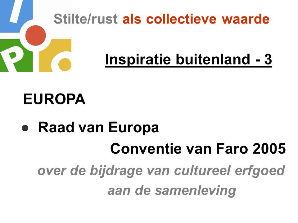 Stilte/rust als collectieve waarde Inspiratie buitenland - 3 ● Raad van Europa Conventie van Faro 2005 over de bijdrage van cultureel erfgoed aan de s