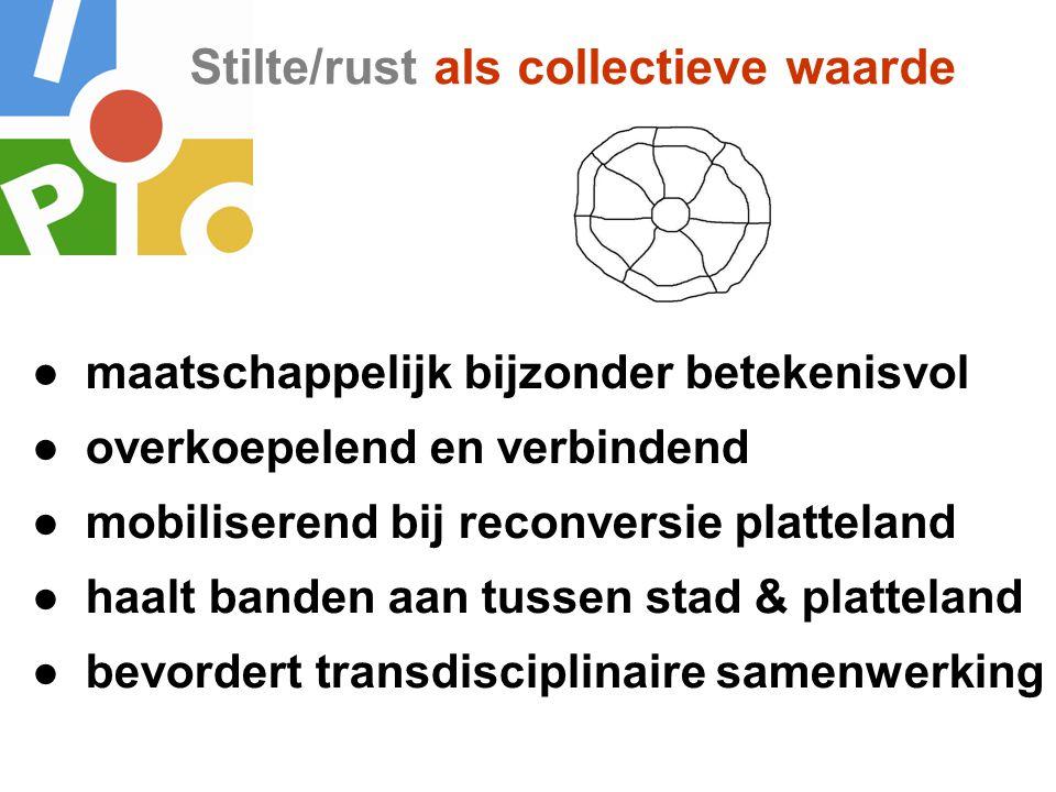 Stilte/rust als collectieve waarde ● bevordert transdisciplinaire samenwerking ● maatschappelijk bijzonder betekenisvol ● mobiliserend bij reconversie