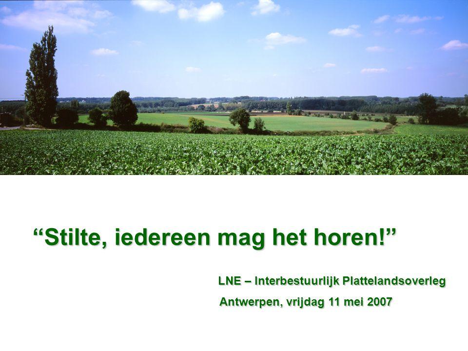 """""""Stilte, iedereen mag het horen!"""" LNE – Interbestuurlijk Plattelandsoverleg LNE – Interbestuurlijk Plattelandsoverleg Antwerpen, vrijdag 11 mei 2007"""