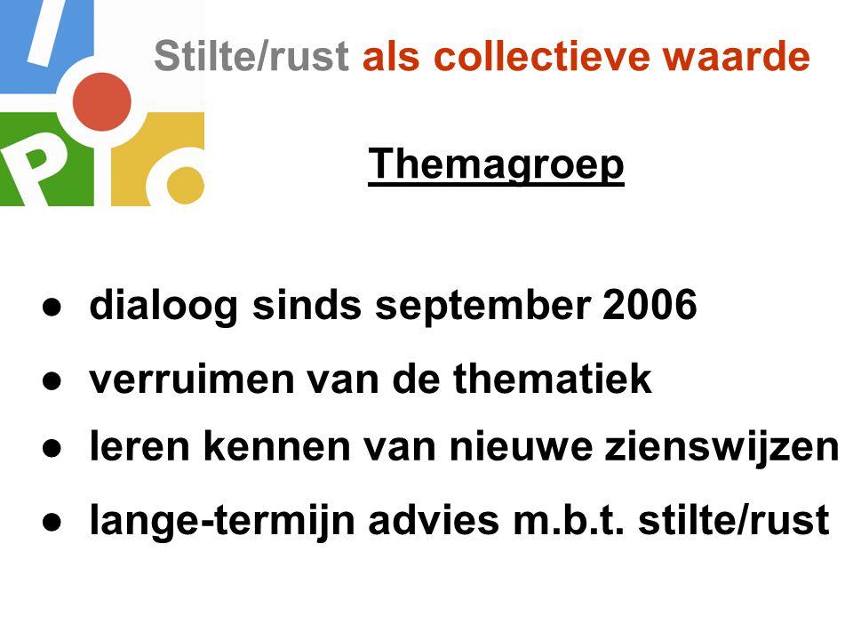 Stilte/rust als collectieve waarde ● lange-termijn advies m.b.t. stilte/rust Themagroep ● dialoog sinds september 2006 ● verruimen van de thematiek ●
