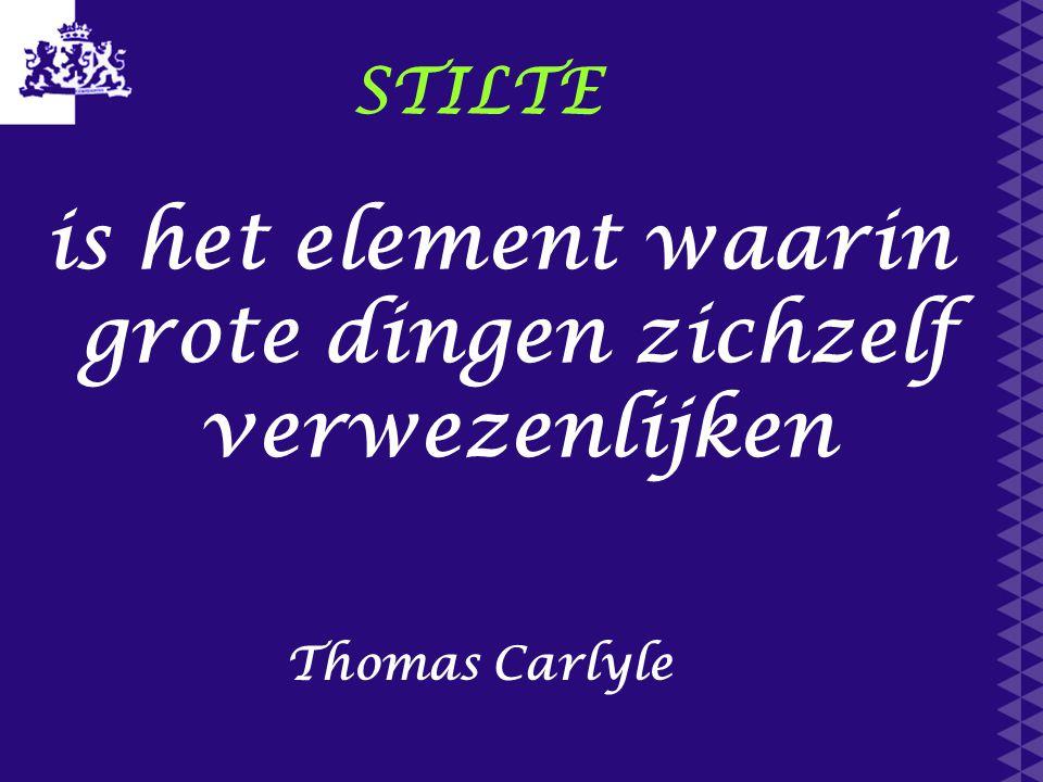 STILTE is het element waarin grote dingen zichzelf verwezenlijken Thomas Carlyle